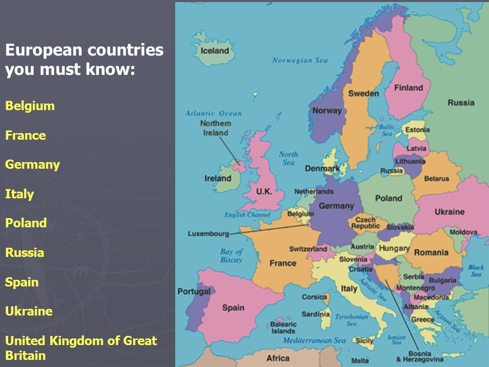 European countries you must know: Belgium France Germany Italy Poland Russia Spain Ukraine United Kingdom of Great Britain