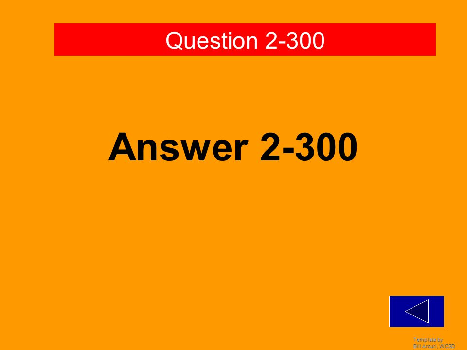 Template by Bill Arcuri, WCSD Answer 2-200 Question 2-200