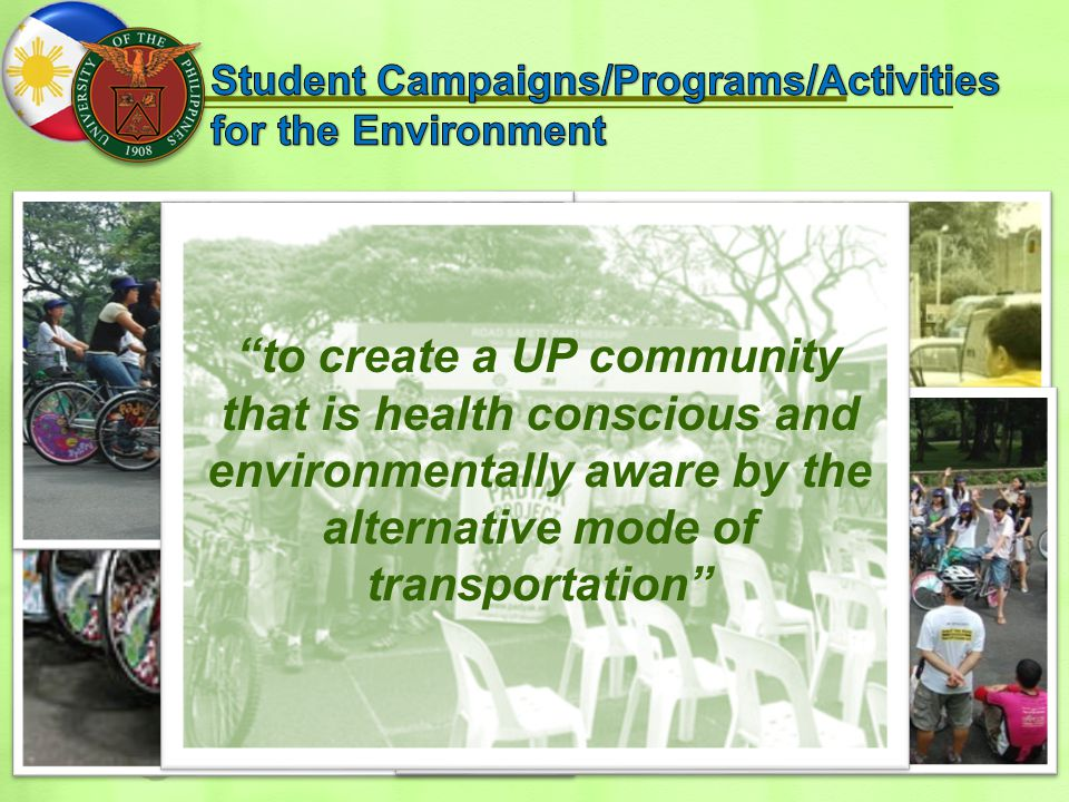 to create a UP community that is health conscious and environmentally aware by the alternative mode of transportation
