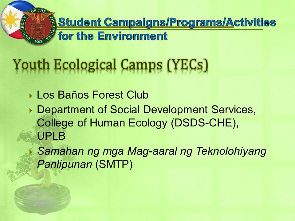  Los Baños Forest Club  Department of Social Development Services, College of Human Ecology (DSDS-CHE), UPLB  Samahan ng mga Mag-aaral ng Teknolohiyang Panlipunan (SMTP)
