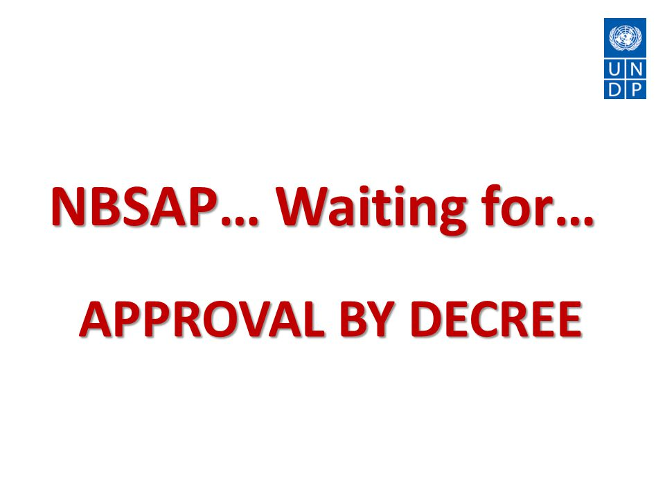 NBSAP… Waiting for… APPROVAL BY DECREE