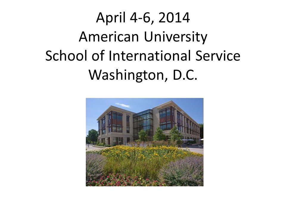 April 4-6, 2014 American University School of International Service Washington, D.C.