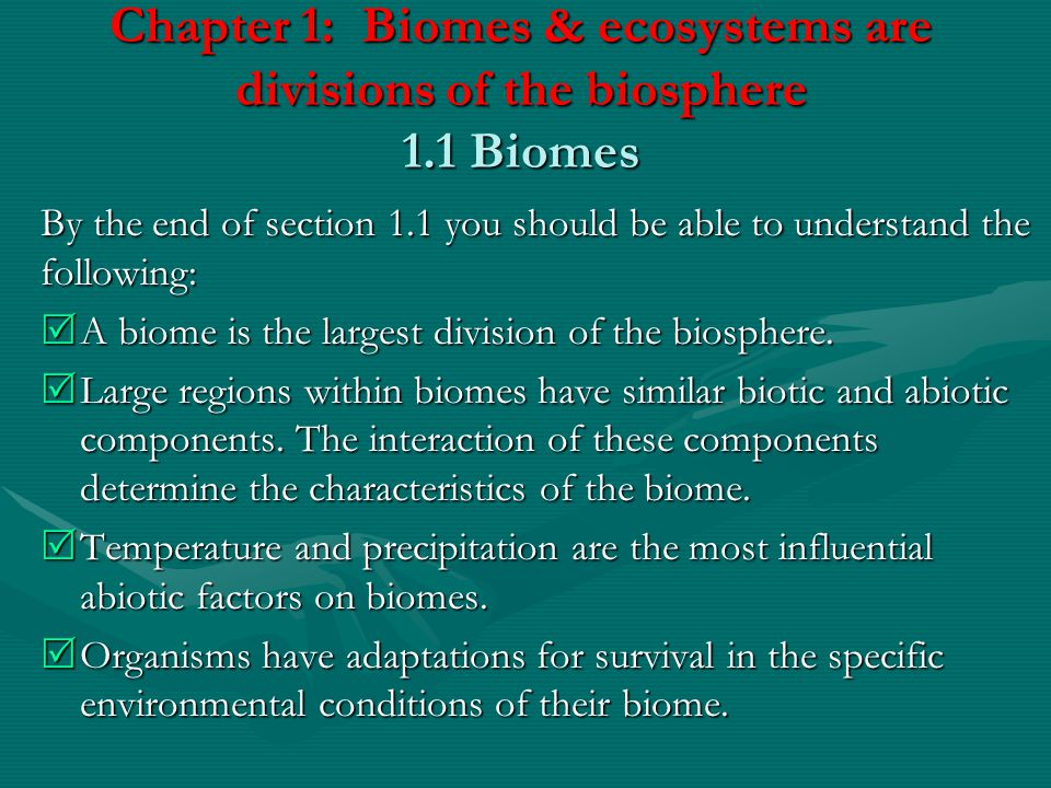 Chapter 1: Biomes & ecosystems are divisions of the biosphere 1.1 Biomes Biomes are regions with similar biotic (living) & abiotic (non-living) components (ex.