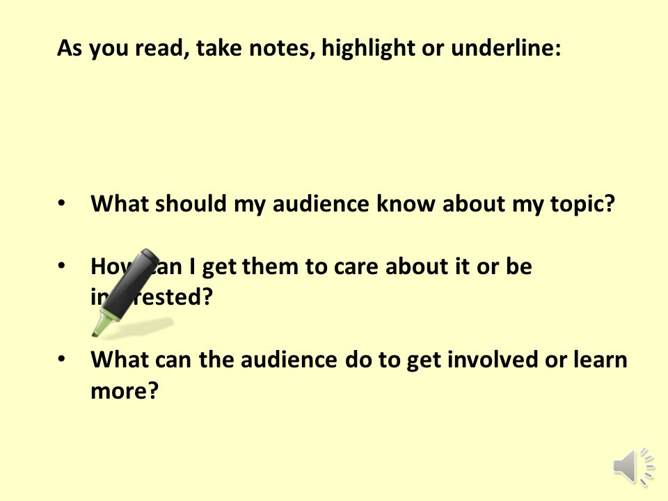 As you read, take notes, highlight or underline: What should my audience know about my topic.