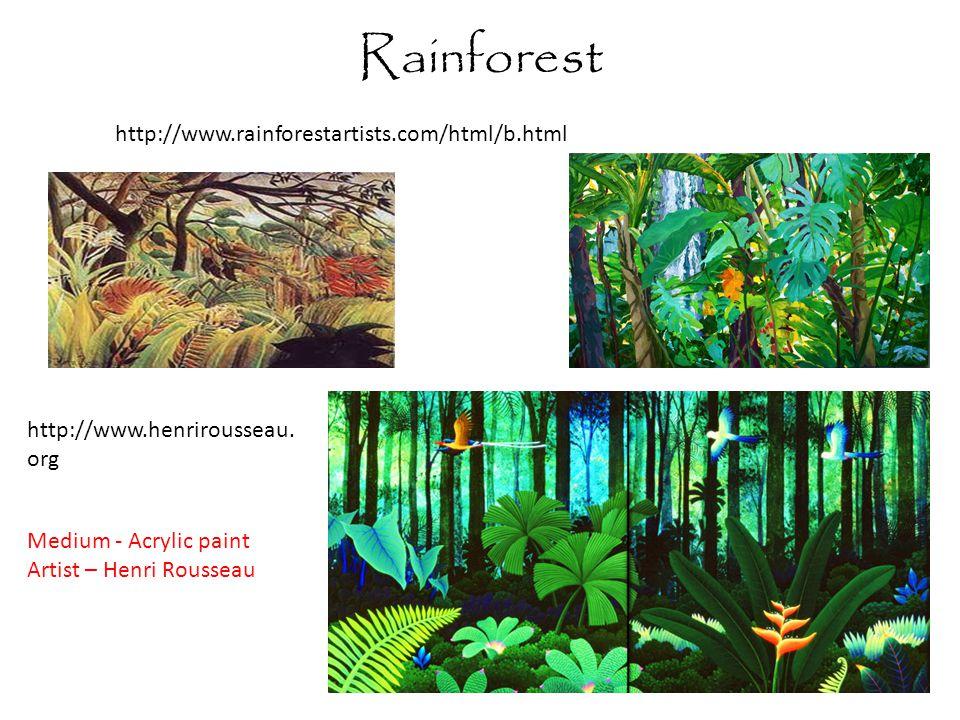 Rainforest http://www.rainforestartists.com/html/b.html http://www.henrirousseau.