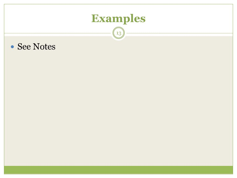 Examples See Notes 13