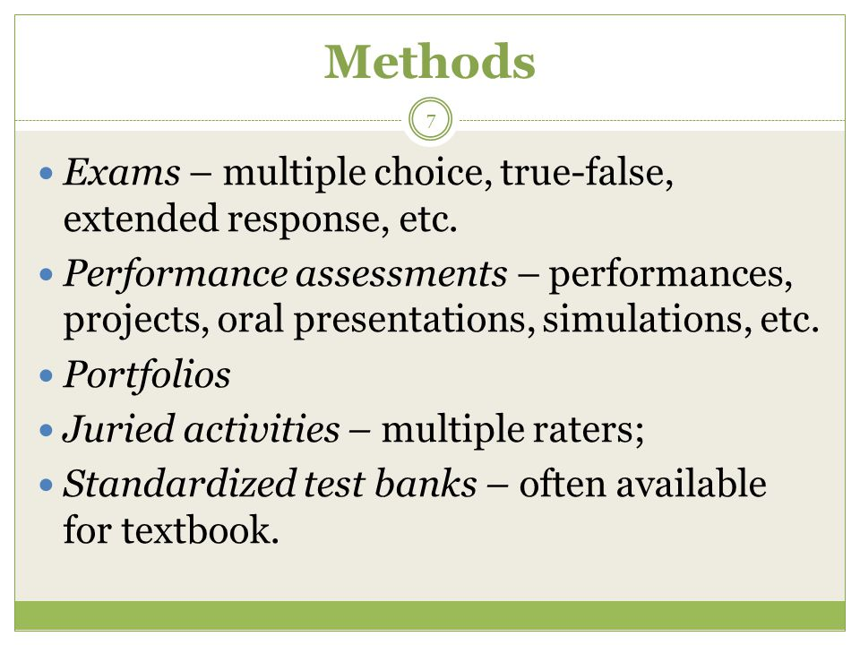 Methods Exams – multiple choice, true-false, extended response, etc.