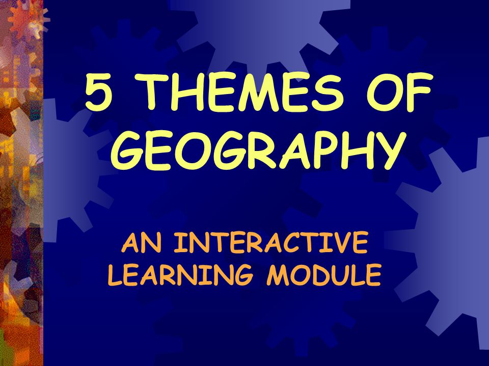 Directions: Visit and read about each of the following 5 Themes of Geography listed below.
