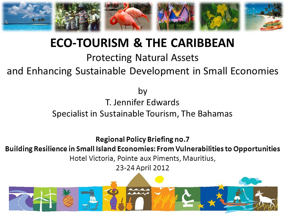 ECO-TOURISM & THE CARIBBEAN Protecting Natural Assets and Enhancing Sustainable Development in Small Economies by T.