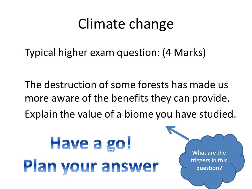 Climate change Typical higher exam question: (4 Marks) The destruction of some forests has made us more aware of the benefits they can provide.