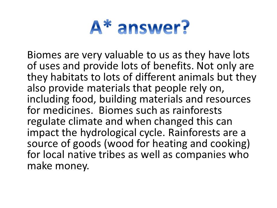 Biomes are very valuable to us as they have lots of uses and provide lots of benefits.