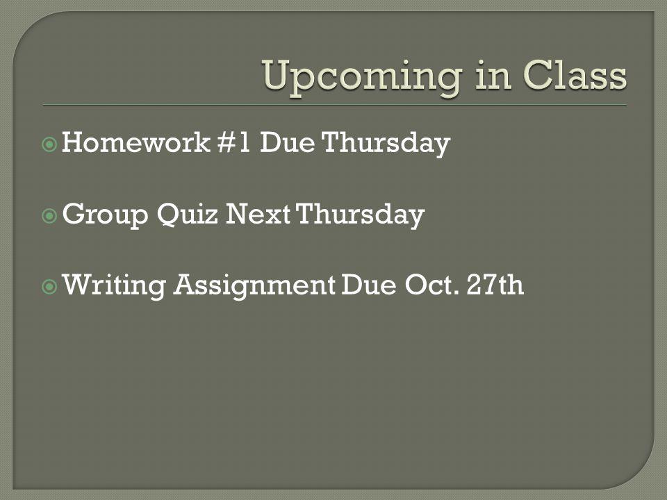  Homework #1 Due Thursday  Group Quiz Next Thursday  Writing Assignment Due Oct. 27th