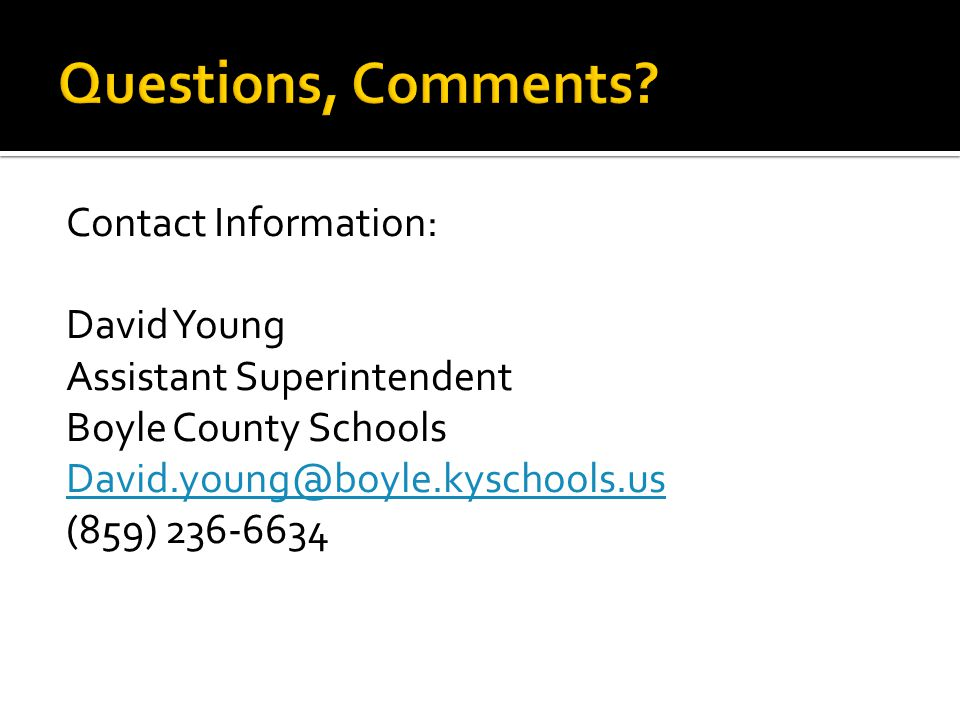 Contact Information: David Young Assistant Superintendent Boyle County Schools David.young@boyle.kyschools.us (859) 236-6634