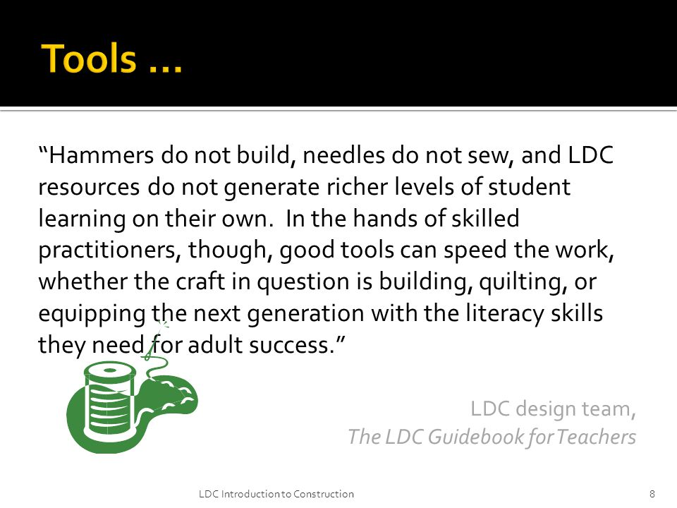 Hammers do not build, needles do not sew, and LDC resources do not generate richer levels of student learning on their own.
