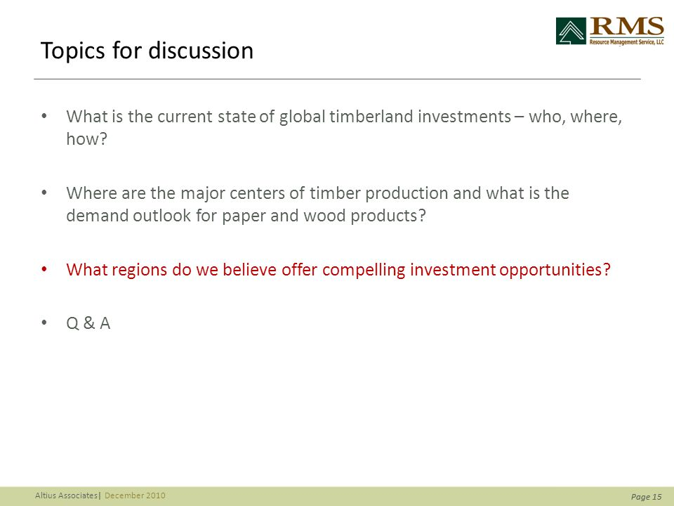Page 15 Altius Associates| December 2010 Page 15 Topics for discussion What is the current state of global timberland investments – who, where, how.