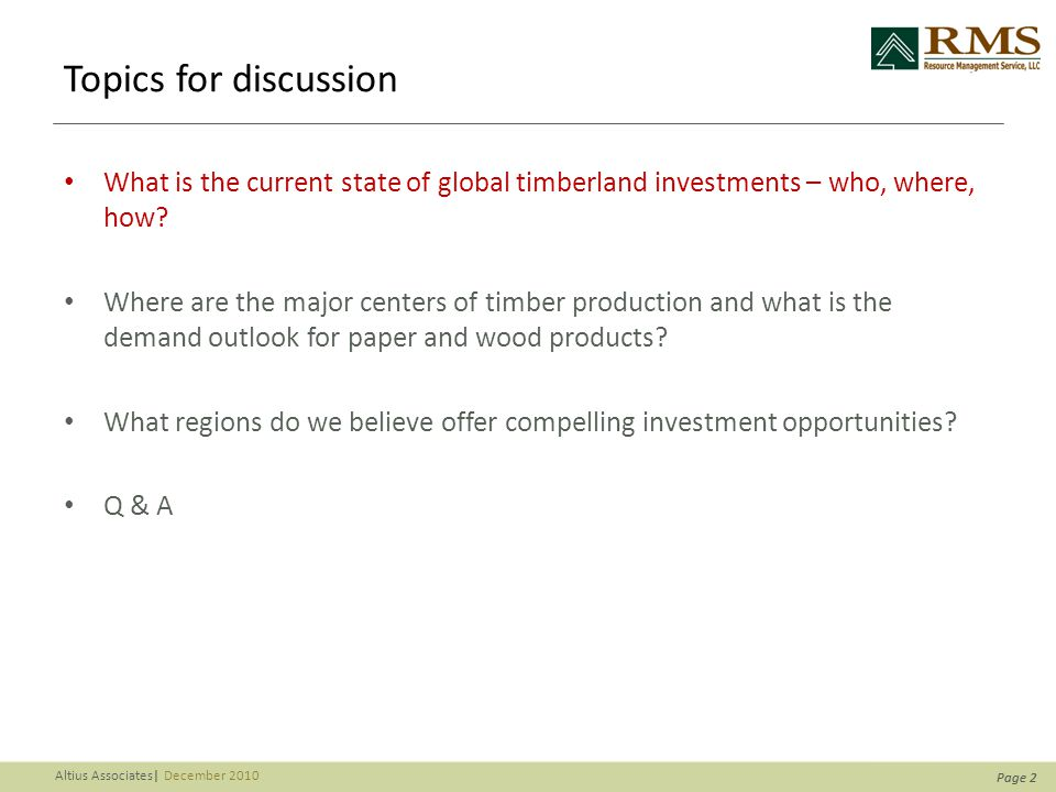 Page 2 Altius Associates| December 2010 Page 2 Topics for discussion What is the current state of global timberland investments – who, where, how.