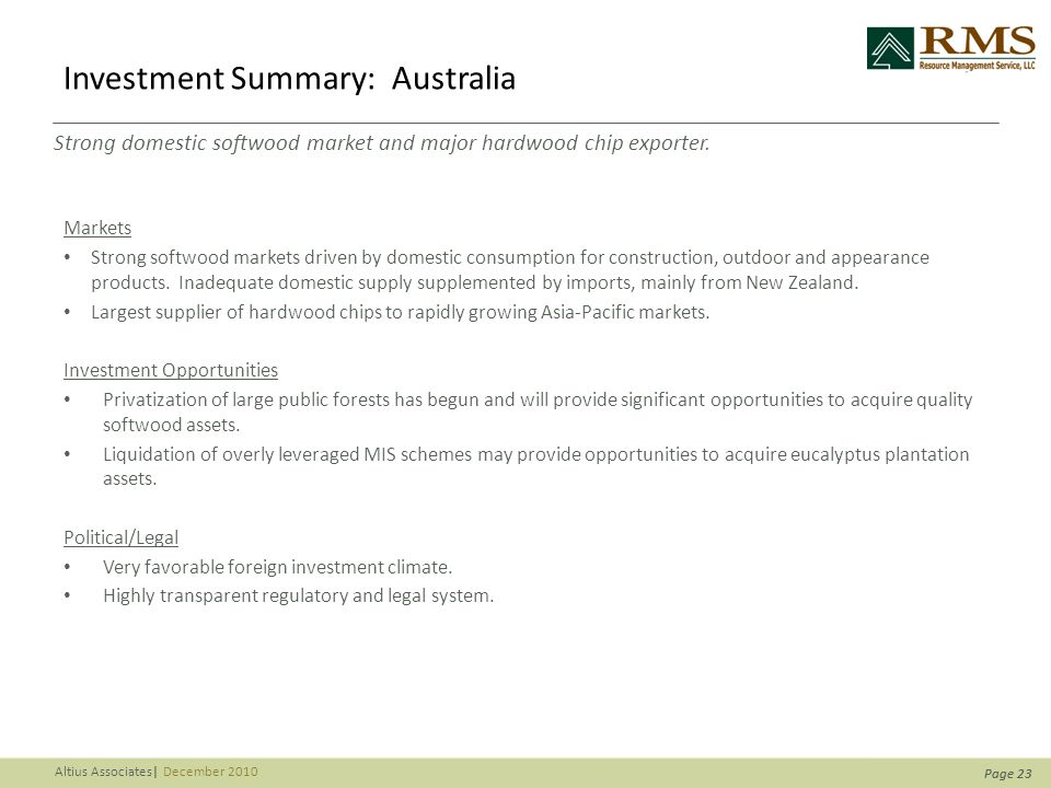 Page 23 Altius Associates| December 2010 Page 23 Investment Summary: Australia Markets Strong softwood markets driven by domestic consumption for construction, outdoor and appearance products.