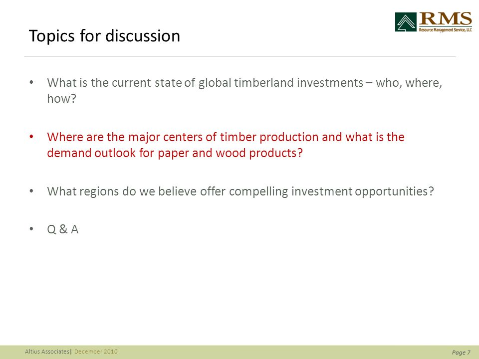 Page 7 Altius Associates| December 2010 Page 7 Topics for discussion What is the current state of global timberland investments – who, where, how.