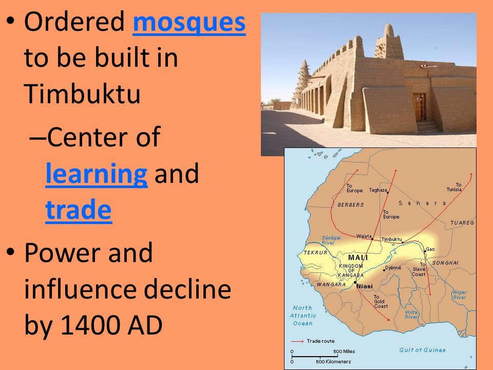 Ordered mosques to be built in Timbuktu – Center of learning and trade Power and influence decline by 1400 AD