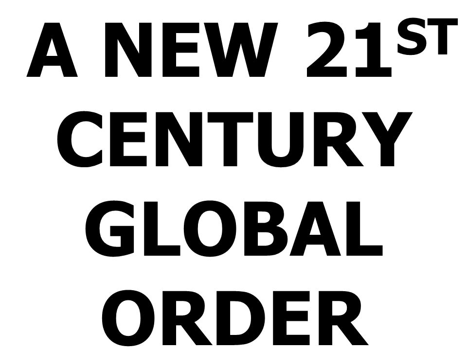 A NEW 21 ST CENTURY GLOBAL ORDER