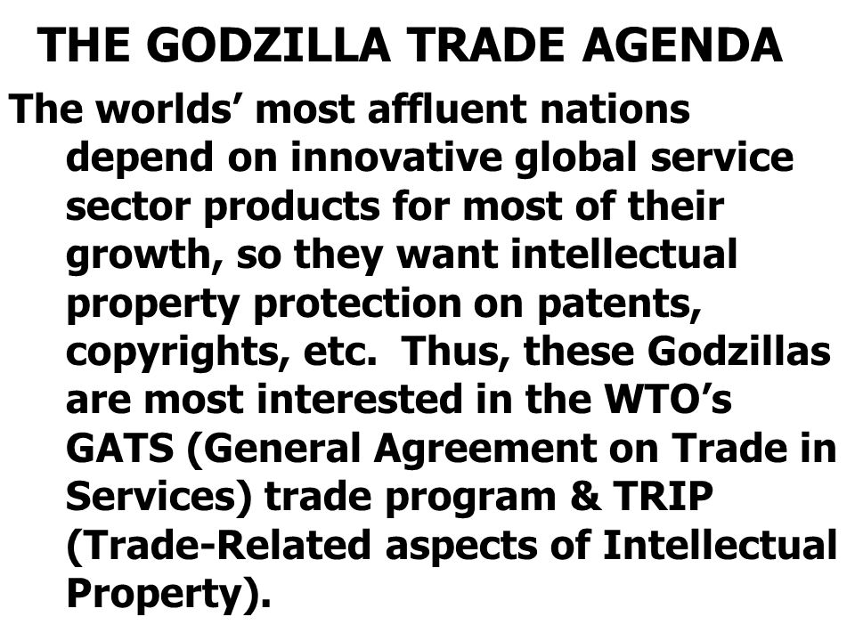 THE GODZILLA TRADE AGENDA The worlds' most affluent nations depend on innovative global service sector products for most of their growth, so they want