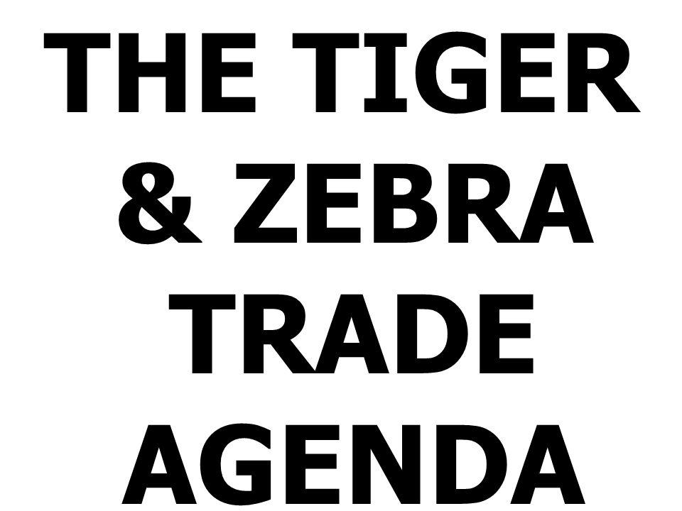 THE TIGER & ZEBRA TRADE AGENDA