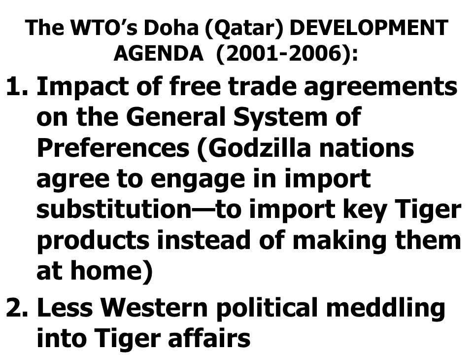 The WTO's Doha (Qatar) DEVELOPMENT AGENDA (2001-2006): 1.Impact of free trade agreements on the General System of Preferences (Godzilla nations agree