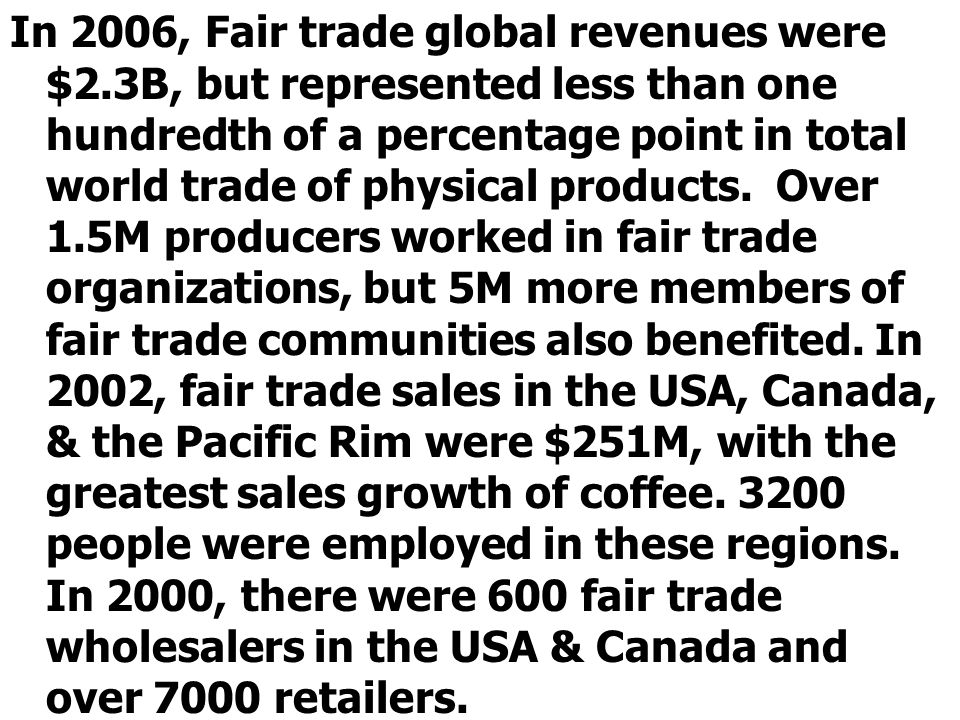 In 2006, Fair trade global revenues were $2.3B, but represented less than one hundredth of a percentage point in total world trade of physical product