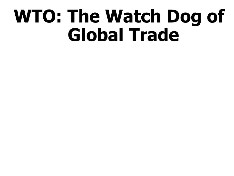 WTO: The Watch Dog of Global Trade
