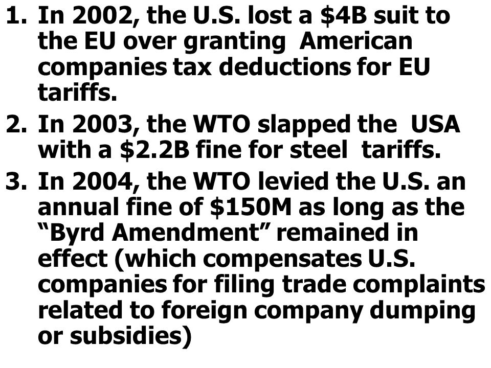 1.In 2002, the U.S. lost a $4B suit to the EU over granting American companies tax deductions for EU tariffs. 2.In 2003, the WTO slapped the USA with