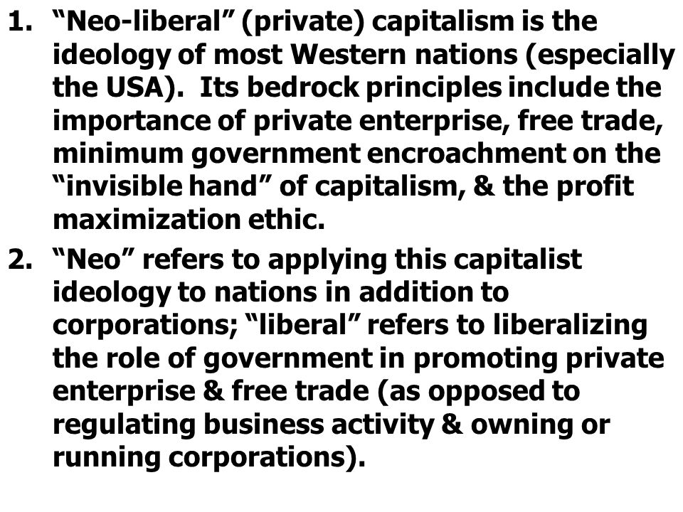 """1.""""Neo-liberal"""" (private) capitalism is the ideology of most Western nations (especially the USA). Its bedrock principles include the importance of pr"""