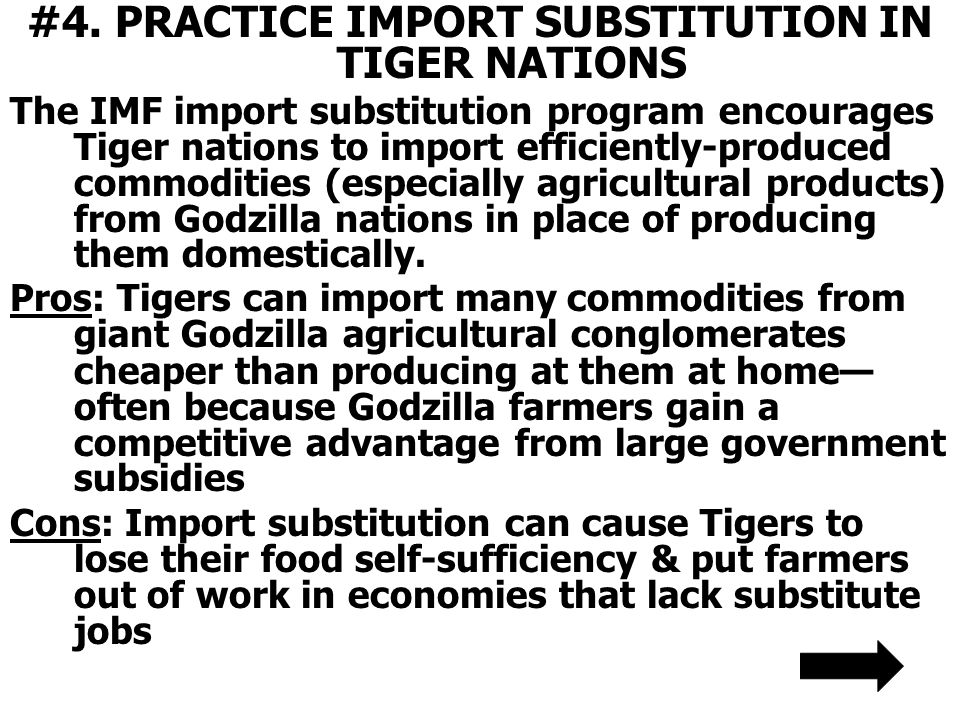 #4. PRACTICE IMPORT SUBSTITUTION IN TIGER NATIONS The IMF import substitution program encourages Tiger nations to import efficiently-produced commodit