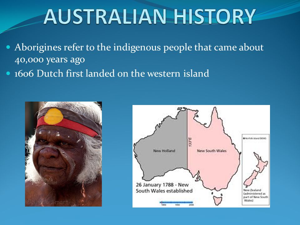 Aborigines refer to the indigenous people that came about 40,000 years ago 1606 Dutch first landed on the western island