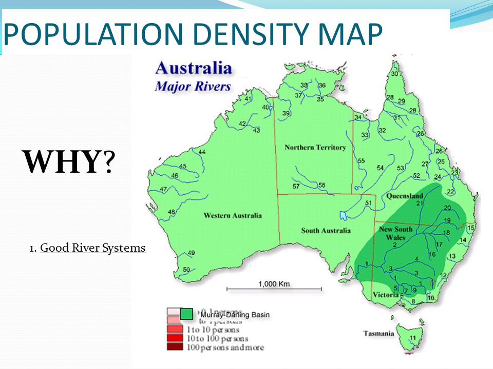 POPULATION DENSITY MAP WHY? 1. Good River Systems