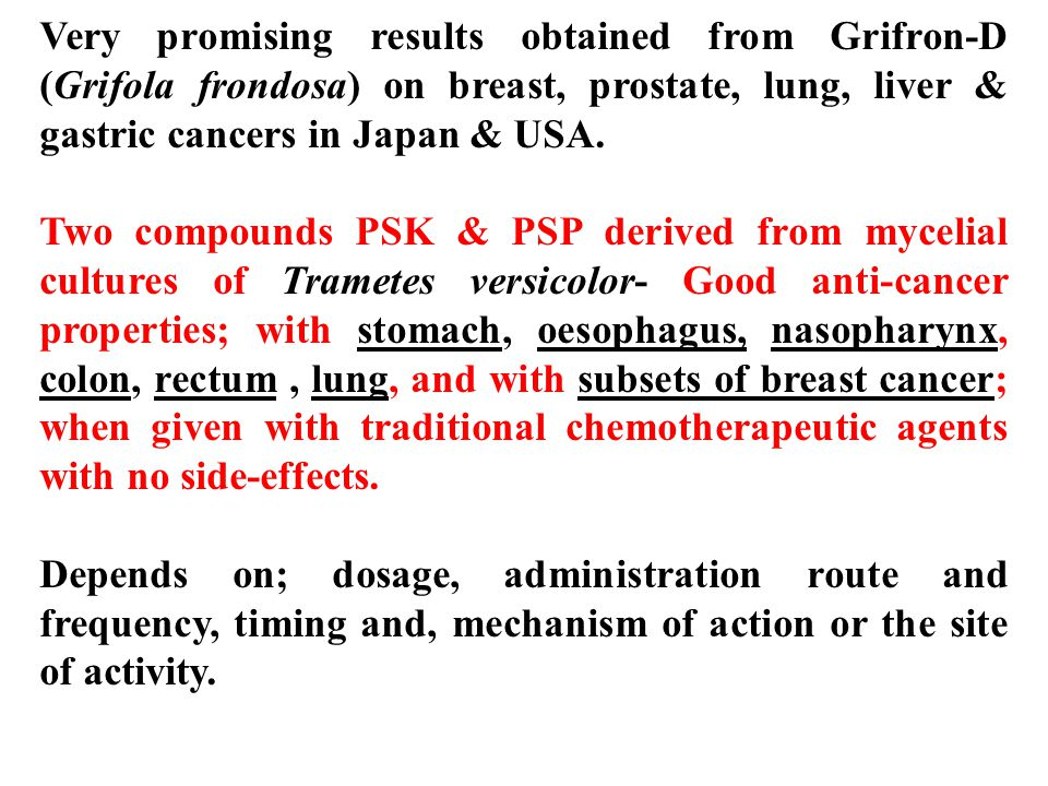 Very promising results obtained from Grifron-D (Grifola frondosa) on breast, prostate, lung, liver & gastric cancers in Japan & USA.