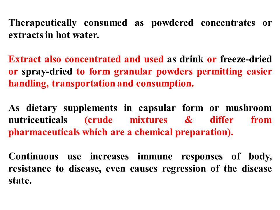 Therapeutically consumed as powdered concentrates or extracts in hot water.