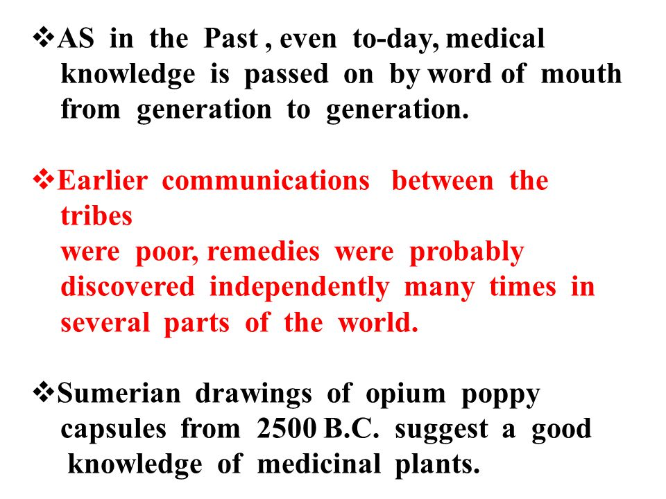  AS in the Past, even to-day, medical knowledge is passed on by word of mouth from generation to generation.