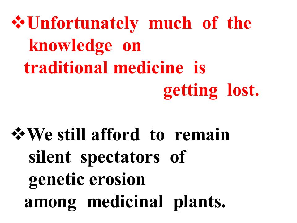  Unfortunately much of the knowledge on traditional medicine is getting lost.