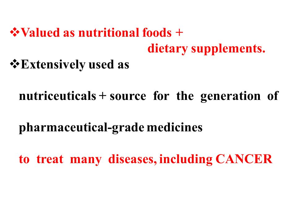  Valued as nutritional foods + dietary supplements.