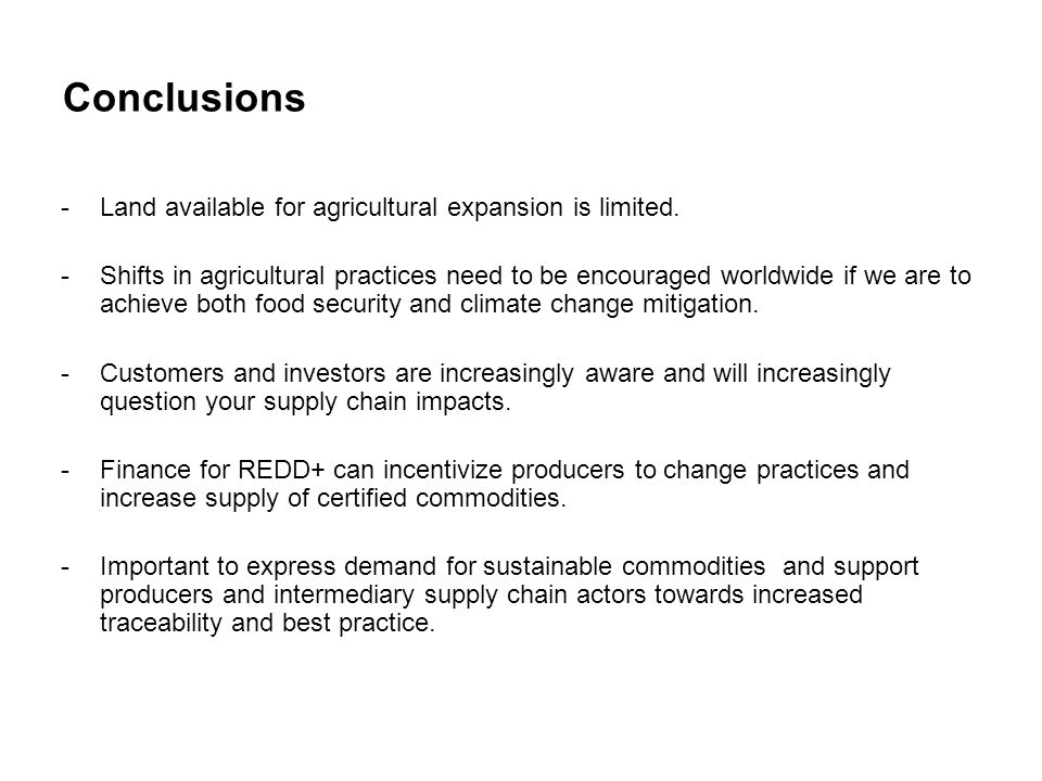 Conclusions -Land available for agricultural expansion is limited. -Shifts in agricultural practices need to be encouraged worldwide if we are to achi