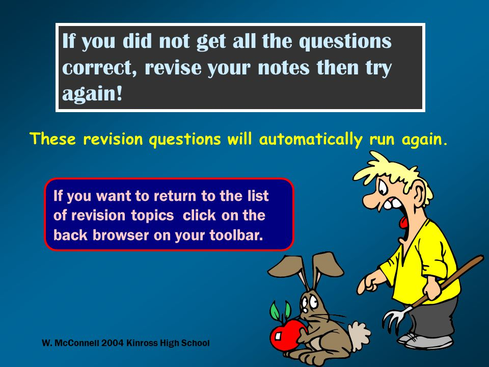 W. McConnell 2004 Kinross High School If you did not get all the questions correct, revise your notes then try again! These revision questions will au
