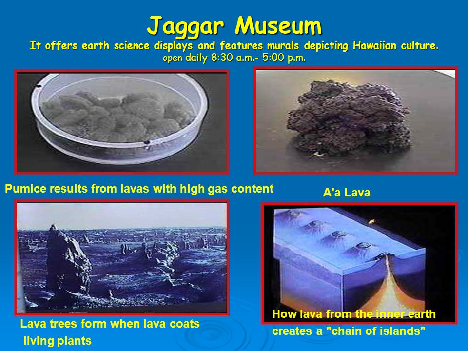Jaggar Museum It offers earth science displays and features murals depicting Hawaiian culture.