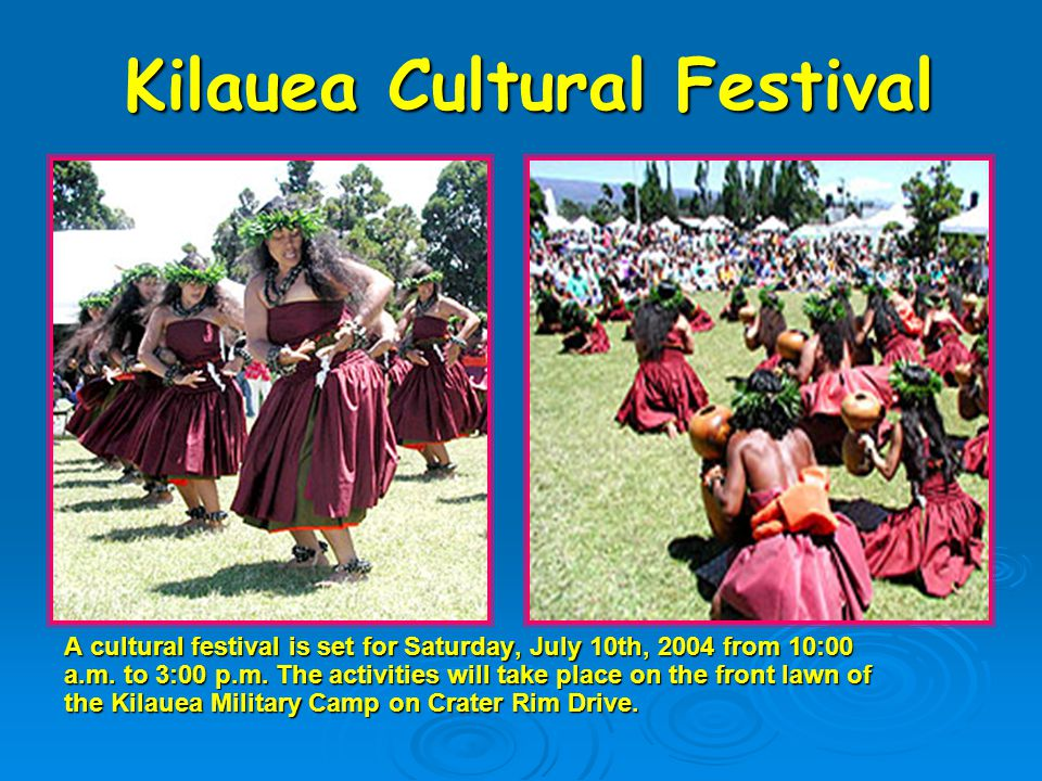 Kilauea Cultural Festival A cultural festival is set for Saturday, July 10th, 2004 from 10:00 a.m.