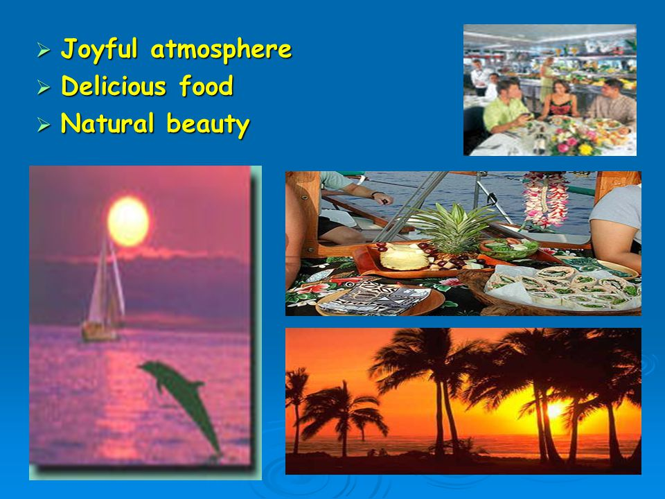  Joyful atmosphere  Delicious food  Natural beauty