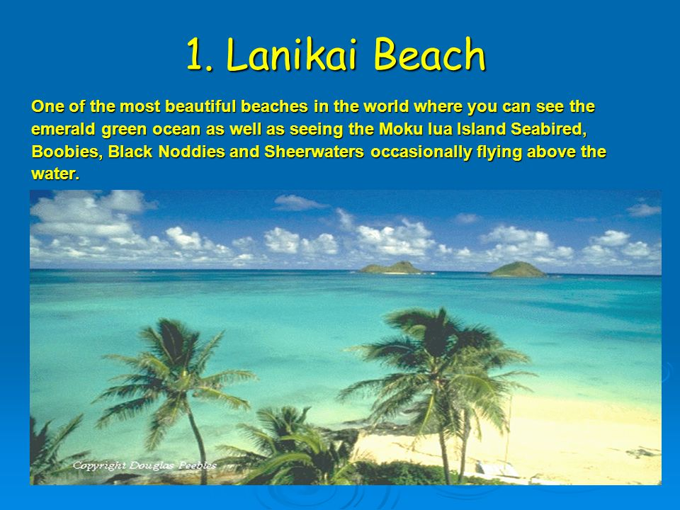1. Lanikai Beach One of the most beautiful beaches in the world where you can see the emerald green ocean as well as seeing the Moku lua Island Seabir