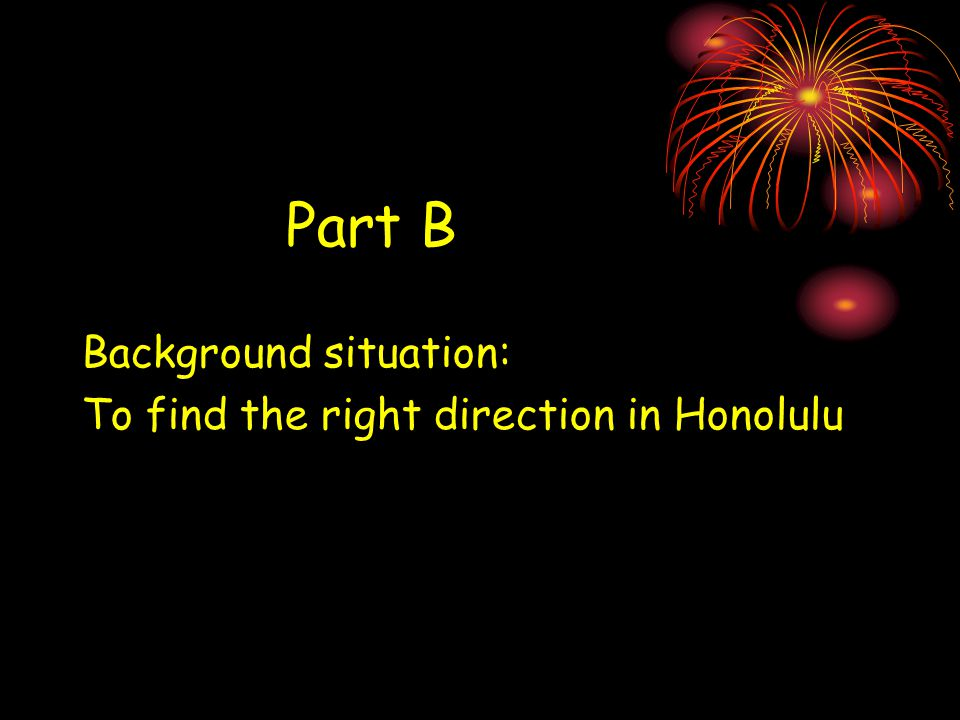 Part B Background situation: To find the right direction in Honolulu