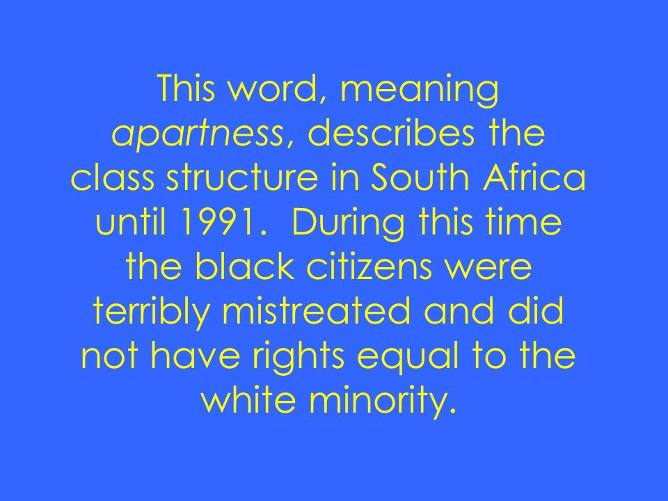 This word, meaning apartness, describes the class structure in South Africa until 1991.