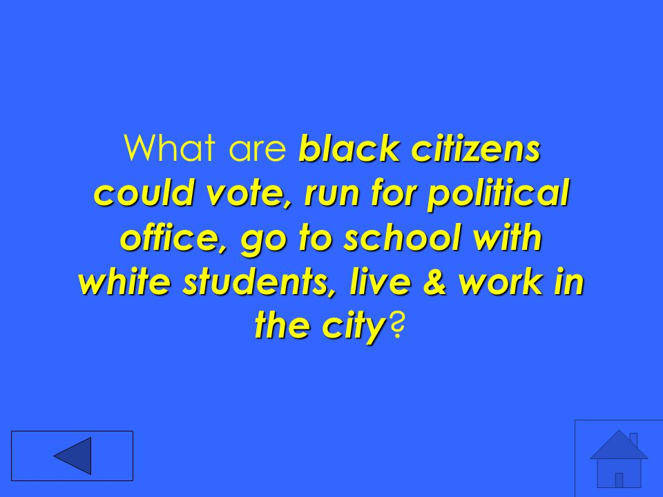 black citizens couldvote, run for political office, go to school with white students, live & work in the city What are black citizens could vote, run for political office, go to school with white students, live & work in the city
