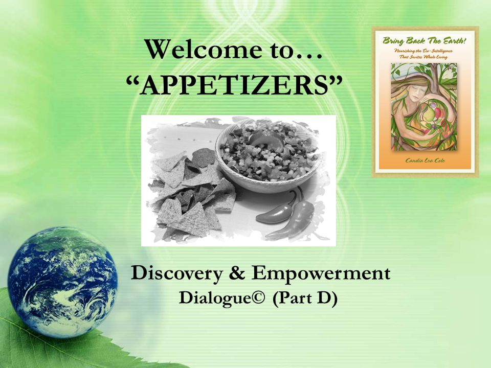 Welcome to… APPETIZERS Discovery & Empowerment Dialogue© (Part D)
