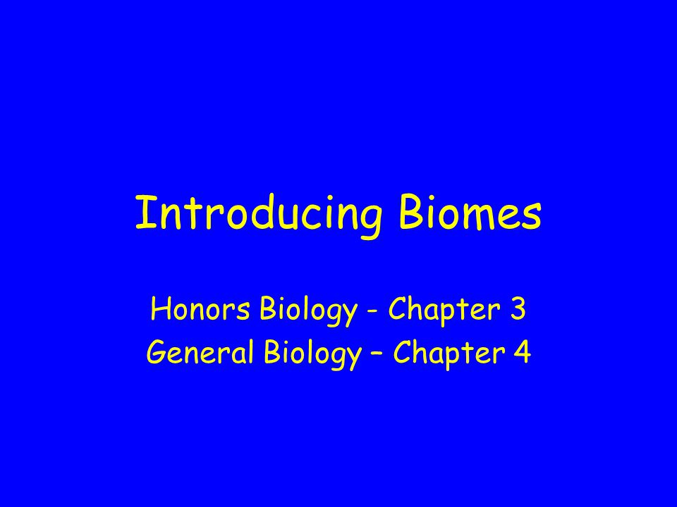 Introducing Biomes Honors Biology - Chapter 3 General Biology – Chapter 4